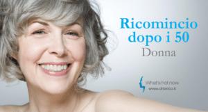 Read more about the article Ricomincio dopo i 50 – Donna