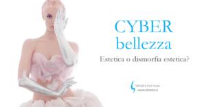 Read more about the article Cyber bellezza: estetica o dismorfia estetica?